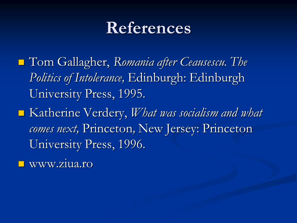 References Tom Gallagher, Romania after Ceausescu. The Politics of Intolerance, Edinburgh: Edinburgh University Press, 1995. Tom Gallagher, Romania af