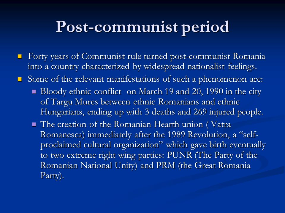 Post-communist period The fact that a party like PRM, despite (or precisely because of) its obvious nationalist discourse and anti-Hungarian stance always succeeded in entering the Parliament, obtaining around 10% -12% of the votes.