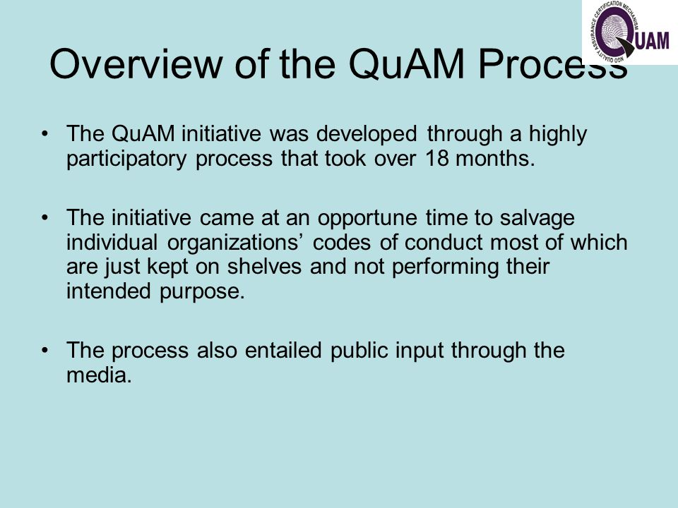 Overview of the QuAM Process The QuAM initiative was developed through a highly participatory process that took over 18 months.