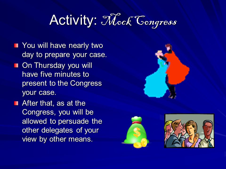 Activity: Mock Congress You will have nearly two day to prepare your case.