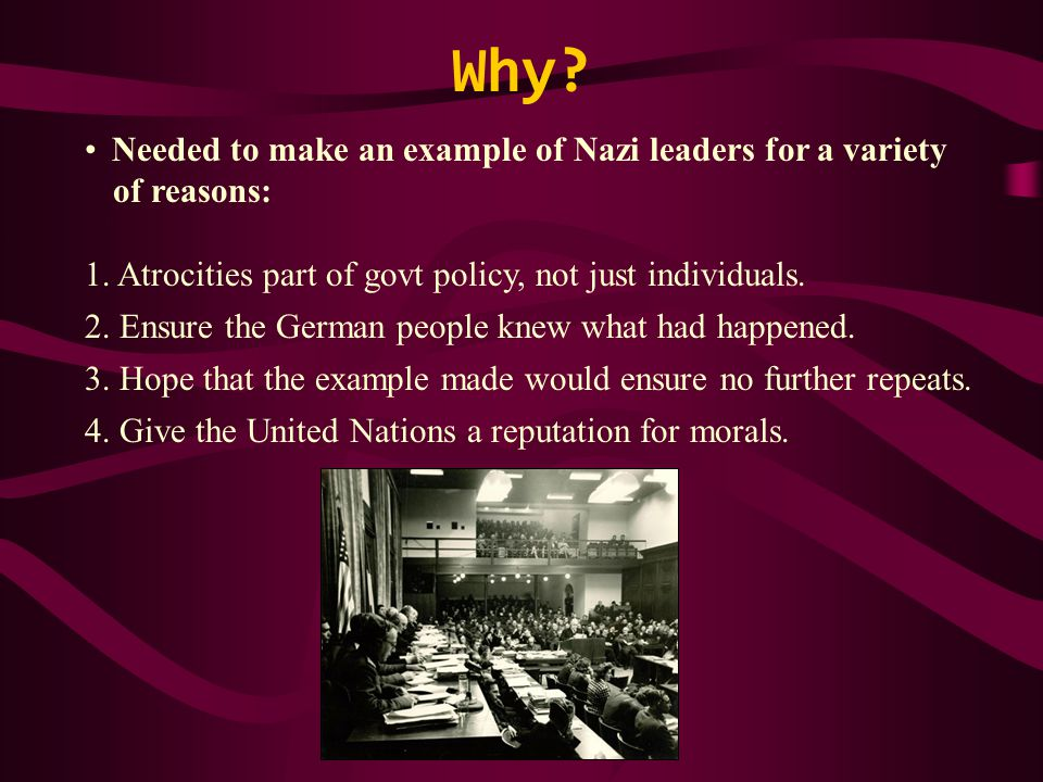 Why. Needed to make an example of Nazi leaders for a variety of reasons: 1.