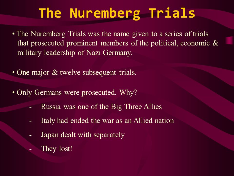 The Nuremberg Trials The Nuremberg Trials was the name given to a series of trials that prosecuted prominent members of the political, economic & military leadership of Nazi Germany.