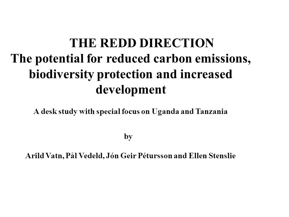 Overview 1.Background and some overall perspectives 2.General REDD challenges at national levels 1.Multifunctional policies 2.National decision-making and resource distribution 3.Legitimacy of policy 4.Local institutions and tenure 5.Transaction costs 6.Motivation and legitimazation 7.Additionality and leakage 3.REDD in Tanzania 1.