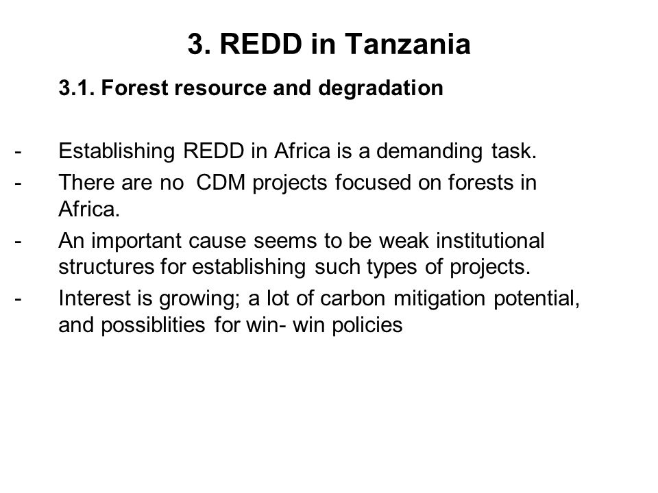 3. REDD in Tanzania 3.1. Forest resource and degradation - Establishing REDD in Africa is a demanding task. -There are no CDM projects focused on fore
