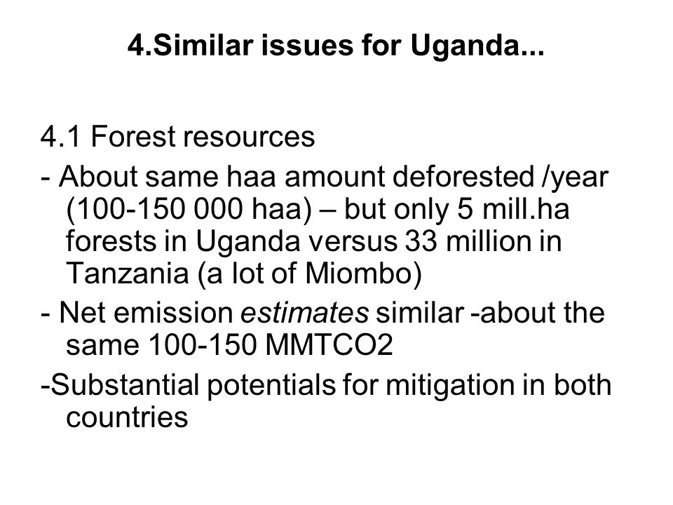 4.Similar issues for Uganda... 4.1 Forest resources - About same haa amount deforested /year (100-150 000 haa) – but only 5 mill.ha forests in Uganda