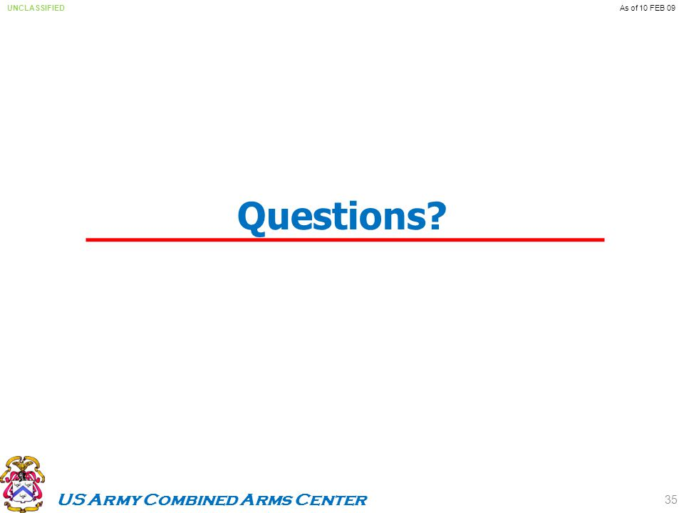 US Army Combined Arms Center UNCLASSIFIEDAs of 10 FEB 09 Questions 35