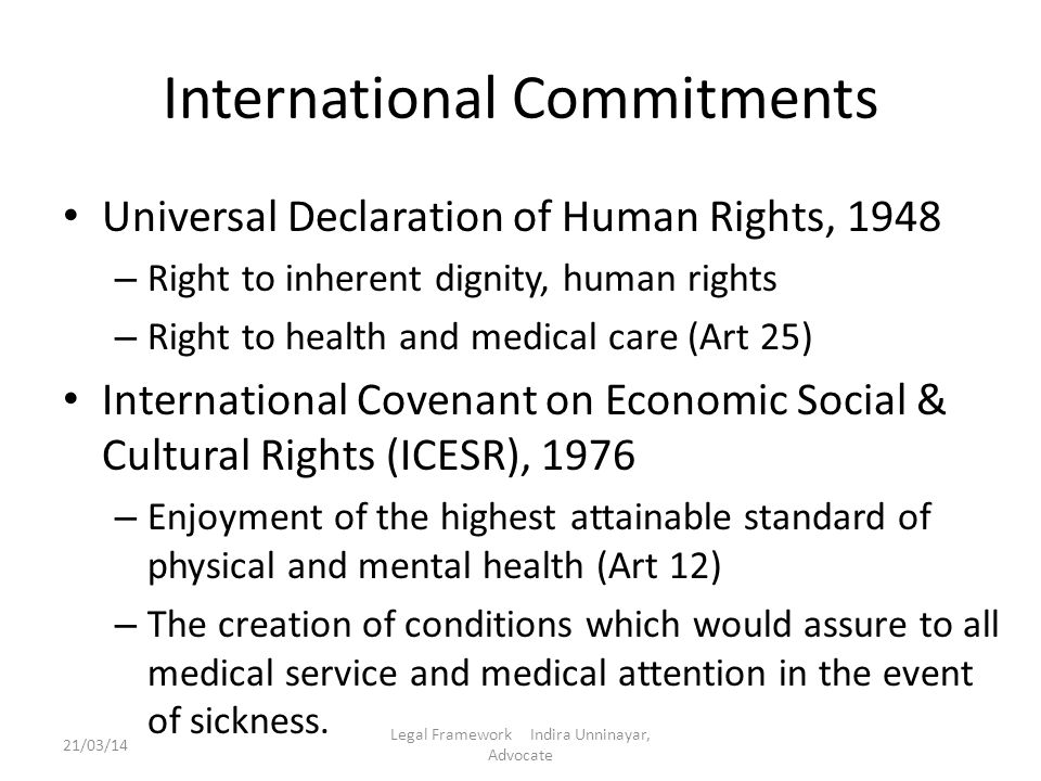 International Commitments Universal Declaration of Human Rights, 1948 – Right to inherent dignity, human rights – Right to health and medical care (Ar