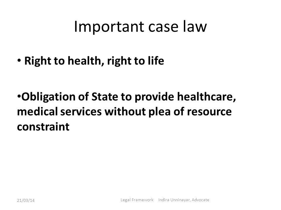 Important case law Right to health, right to life Obligation of State to provide healthcare, medical services without plea of resource constraint 21/0
