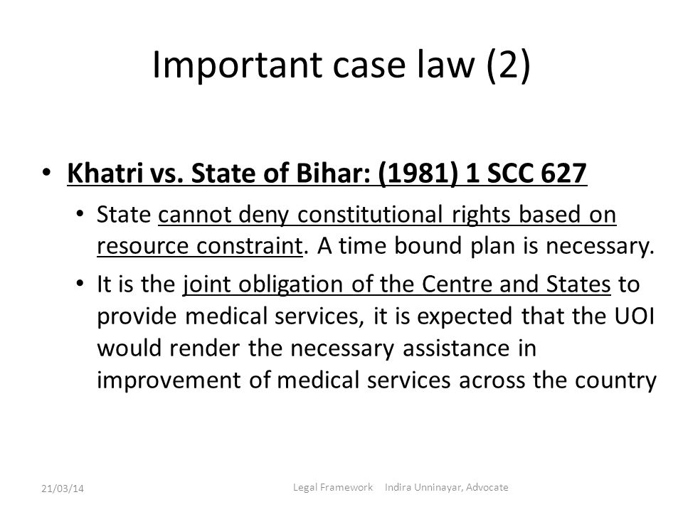 Important case law (2) Khatri vs. State of Bihar: (1981) 1 SCC 627 State cannot deny constitutional rights based on resource constraint. A time bound