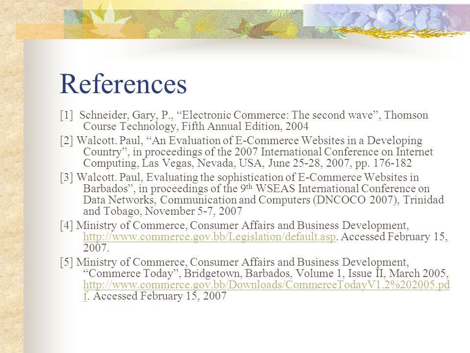 References [1] Schneider, Gary, P., Electronic Commerce: The second wave , Thomson Course Technology, Fifth Annual Edition, 2004 [2] Walcott.