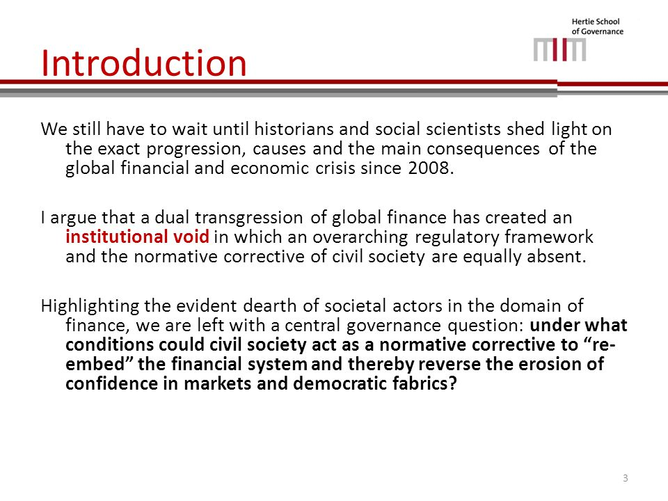Why civil society is key – Institutional and normative set-up of international finance Why legitimacy is important: – The legitimacy of the governance system in place becomes a positive and negative reinforcer that magnifies the effects of efficacy and effectiveness on performance and vice versa.
