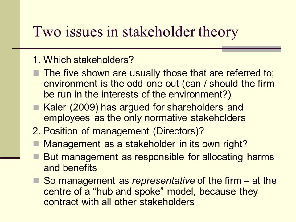 Two issues in stakeholder theory 1. Which stakeholders? The five shown are usually those that are referred to; environment is the odd one out (can / s