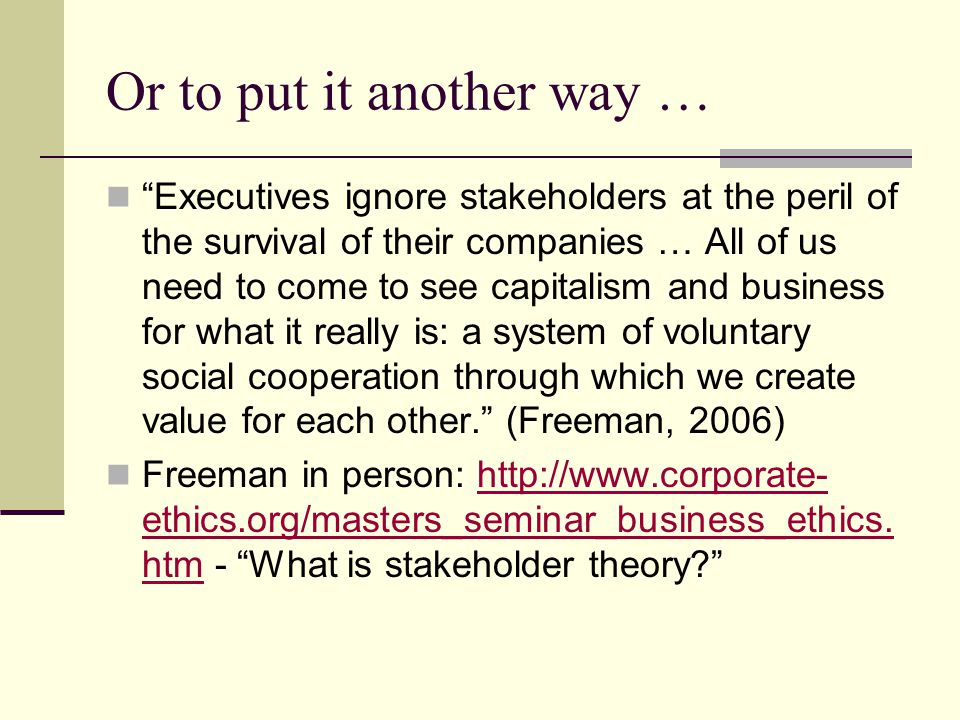 "Or to put it another way … ""Executives ignore stakeholders at the peril of the survival of their companies … All of us need to come to see capitalism"