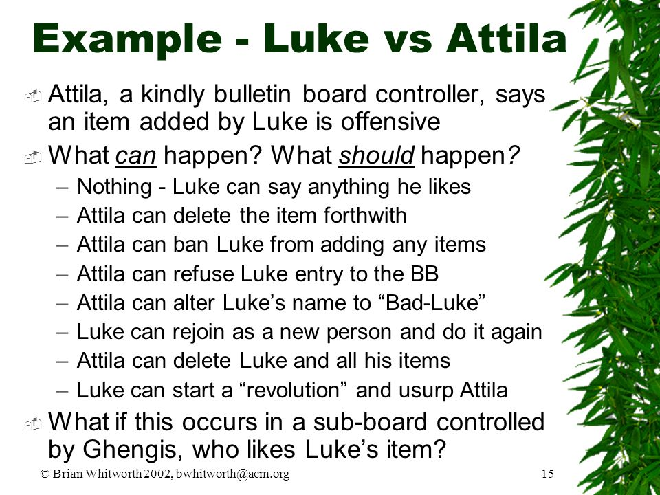 © Brian Whitworth 2002, bwhitworth@acm.org15 Example - Luke vs Attila  Attila, a kindly bulletin board controller, says an item added by Luke is offe