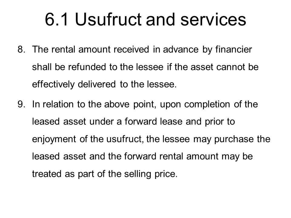 6.1 Usufruct and services 8.The rental amount received in advance by financier shall be refunded to the lessee if the asset cannot be effectively deli