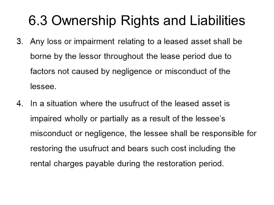 6.3 Ownership Rights and Liabilities 3.Any loss or impairment relating to a leased asset shall be borne by the lessor throughout the lease period due