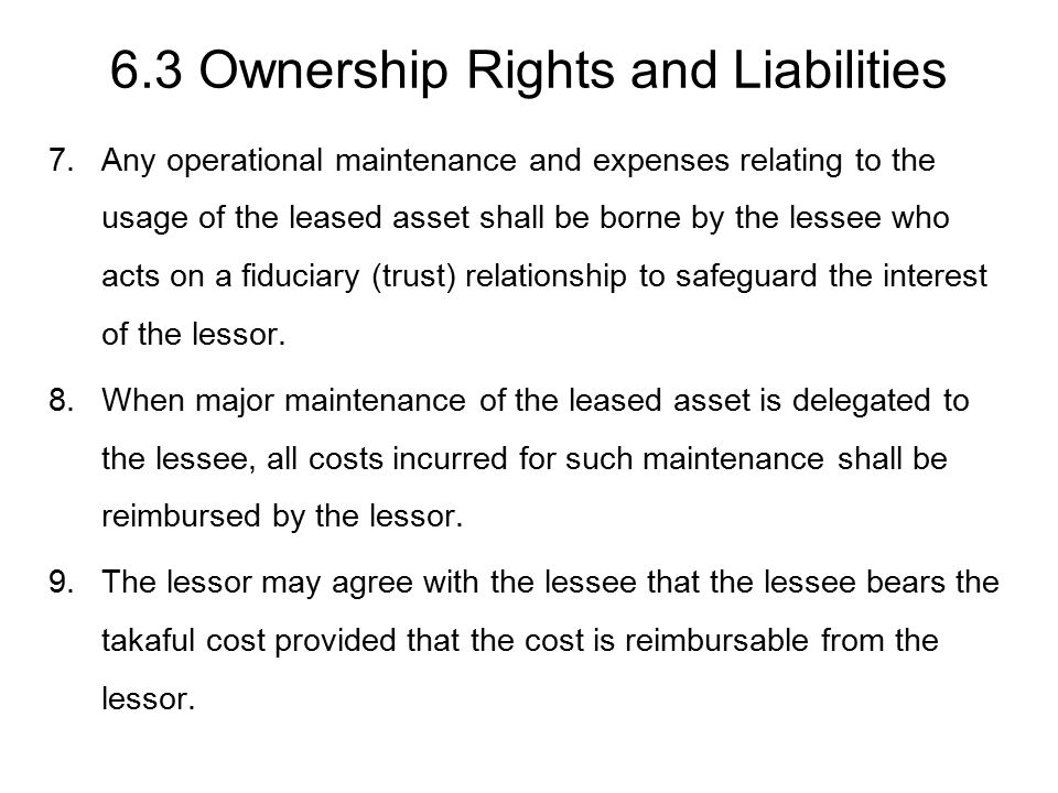 6.3 Ownership Rights and Liabilities 7.Any operational maintenance and expenses relating to the usage of the leased asset shall be borne by the lessee