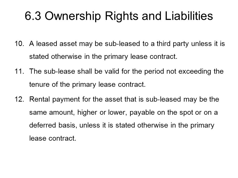 6.3 Ownership Rights and Liabilities 10.A leased asset may be sub-leased to a third party unless it is stated otherwise in the primary lease contract.