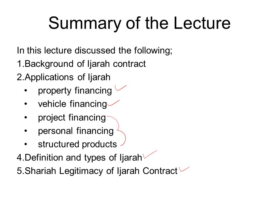 Summary of the Lecture In this lecture discussed the following; 1.Background of Ijarah contract 2.Applications of Ijarah property financing vehicle fi