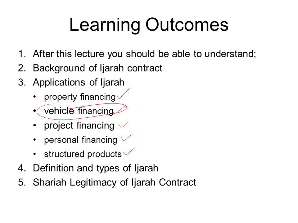 Learning Outcomes 1.After this lecture you should be able to understand; 2.Background of Ijarah contract 3.Applications of Ijarah property financing v