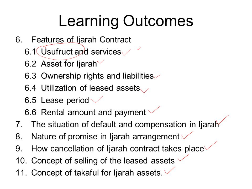 Learning Outcomes 6.Features of Ijarah Contract 6.1 Usufruct and services 6.2 Asset for Ijarah 6.3 Ownership rights and liabilities 6.4 Utilization of