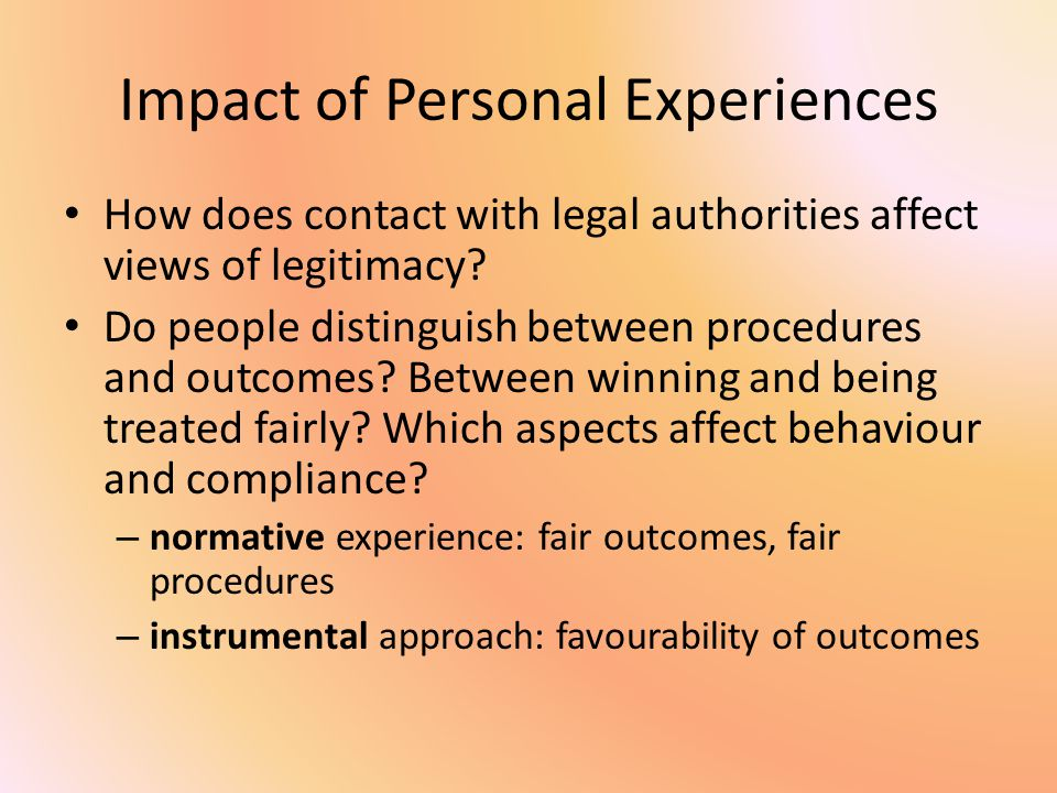 Impact of Personal Experiences How does contact with legal authorities affect views of legitimacy.