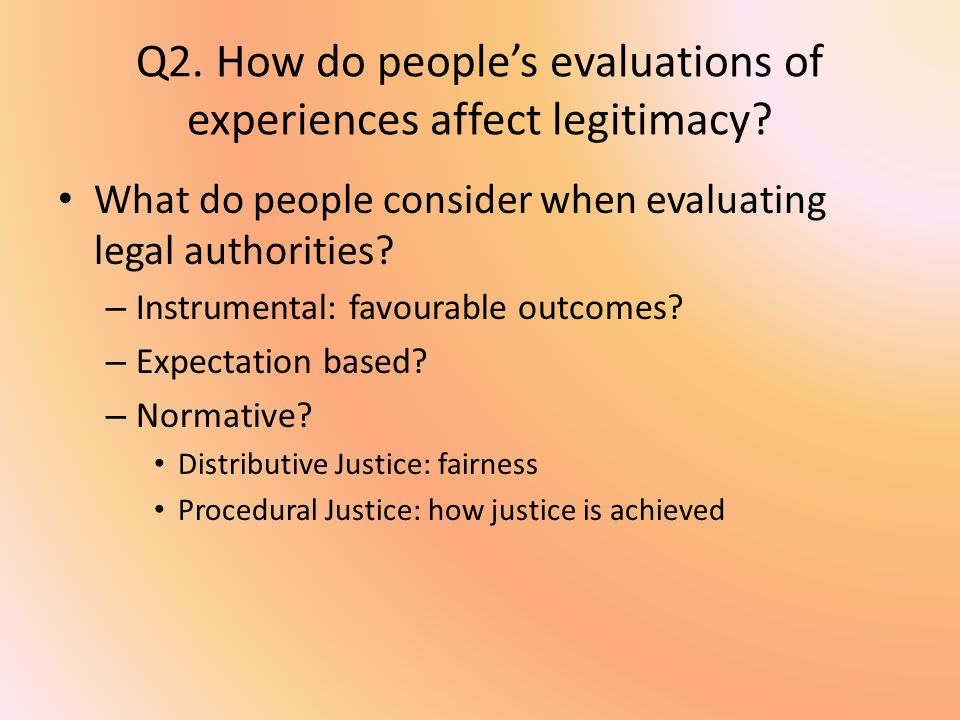 Q2. How do people's evaluations of experiences affect legitimacy.