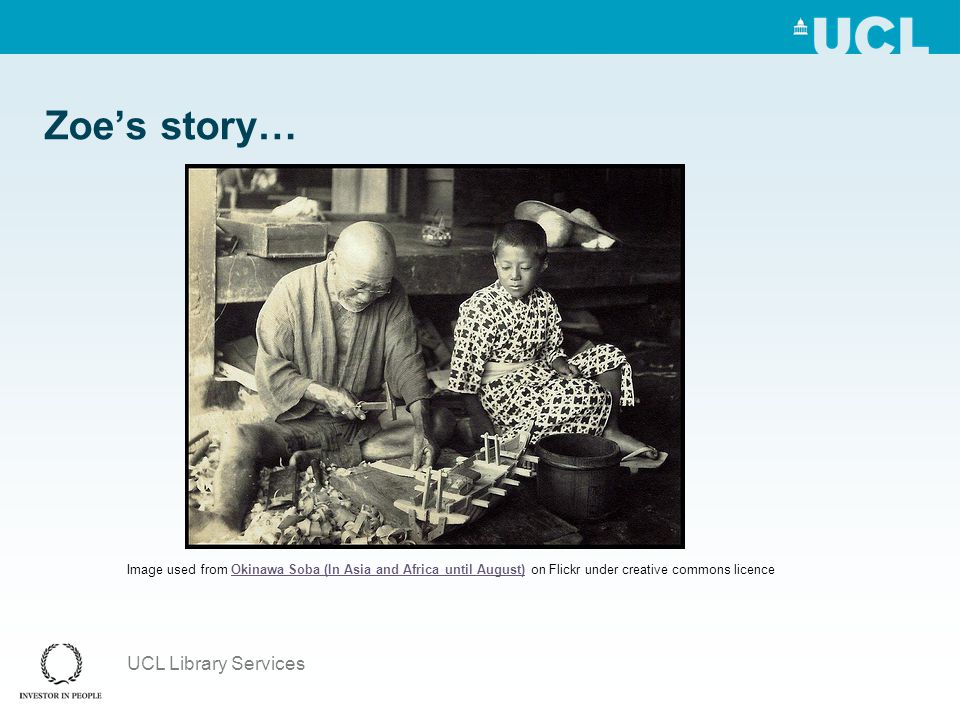 UCL Library Services Zoe's story… Image used from Okinawa Soba (In Asia and Africa until August) on Flickr under creative commons licenceOkinawa Soba