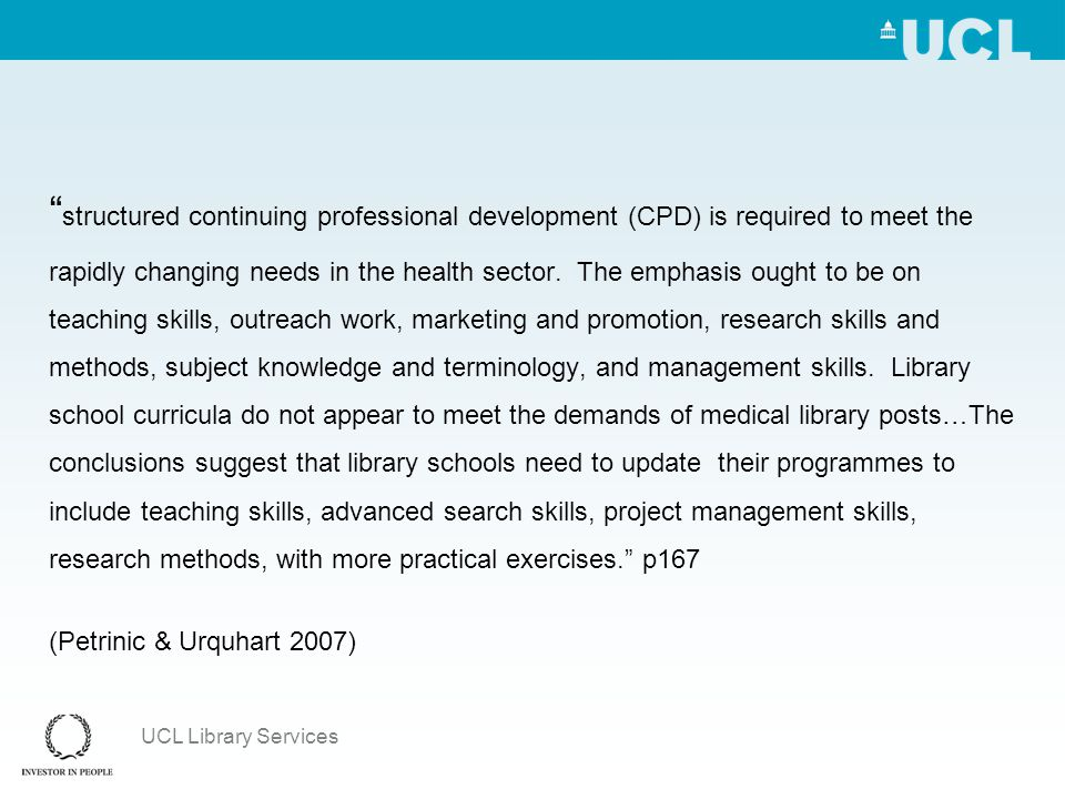 """UCL Library Services """" structured continuing professional development (CPD) is required to meet the rapidly changing needs in the health sector. The e"""