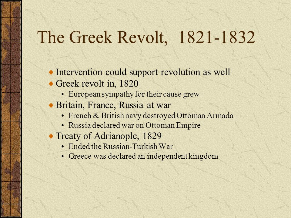 The Greek Revolt, 1821-1832 Intervention could support revolution as well Greek revolt in, 1820 European sympathy for their cause grew Britain, France