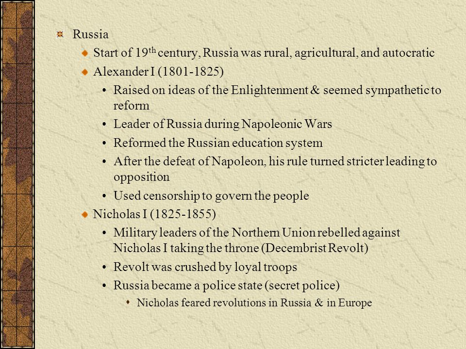 Russia Start of 19 th century, Russia was rural, agricultural, and autocratic Alexander I (1801-1825) Raised on ideas of the Enlightenment & seemed sy