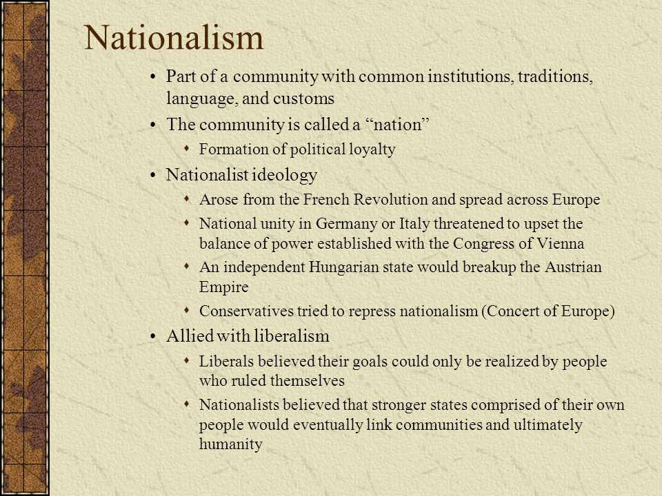 """Nationalism Part of a community with common institutions, traditions, language, and customs The community is called a """"nation""""  Formation of politica"""