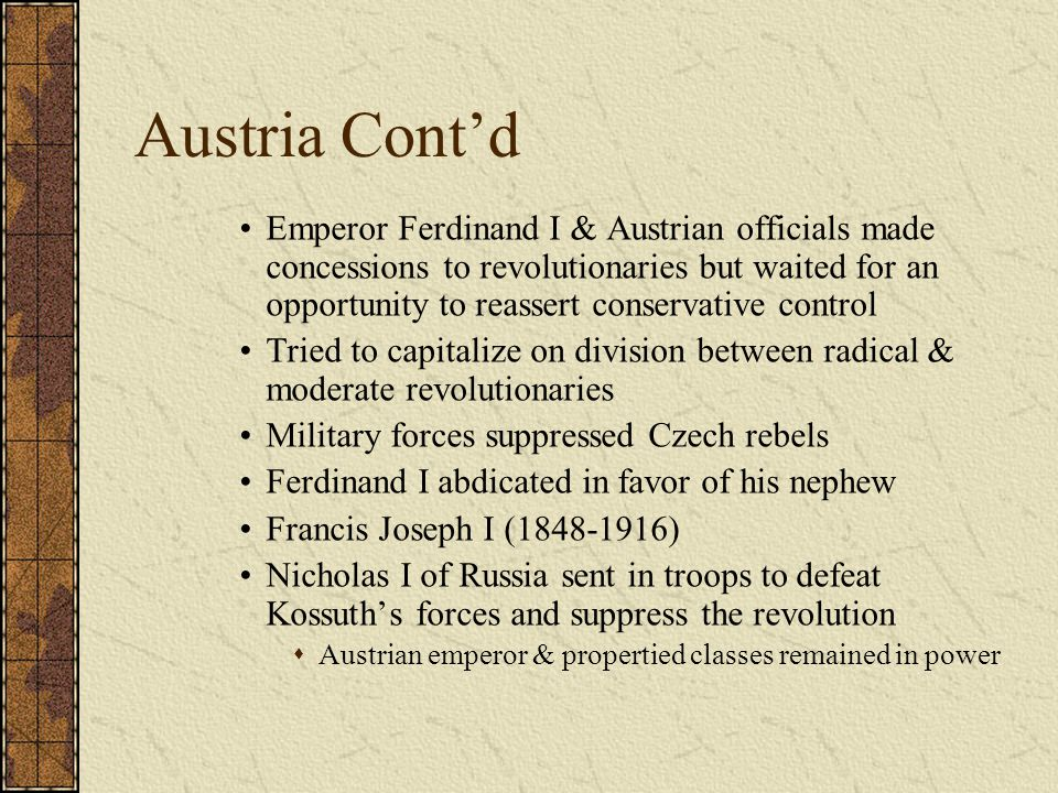 Austria Cont'd Emperor Ferdinand I & Austrian officials made concessions to revolutionaries but waited for an opportunity to reassert conservative con