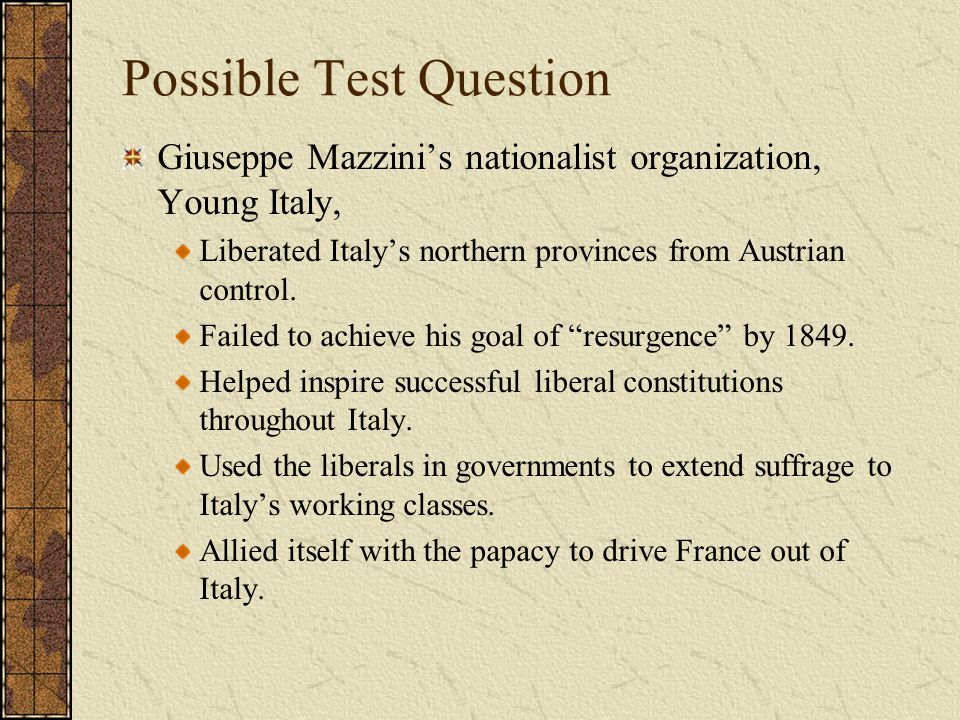Possible Test Question Giuseppe Mazzini's nationalist organization, Young Italy, Liberated Italy's northern provinces from Austrian control. Failed to