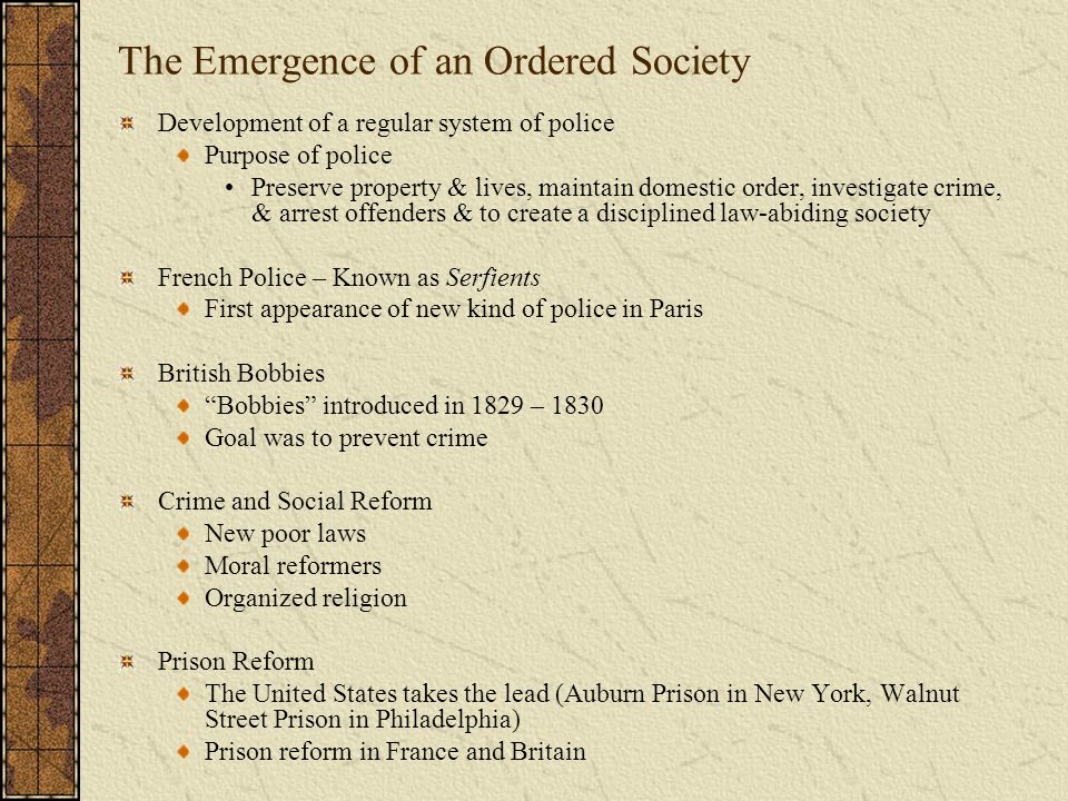 The Emergence of an Ordered Society Development of a regular system of police Purpose of police Preserve property & lives, maintain domestic order, in