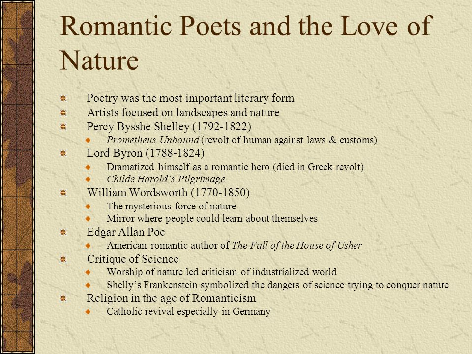 Romantic Poets and the Love of Nature Poetry was the most important literary form Artists focused on landscapes and nature Percy Bysshe Shelley (1792-