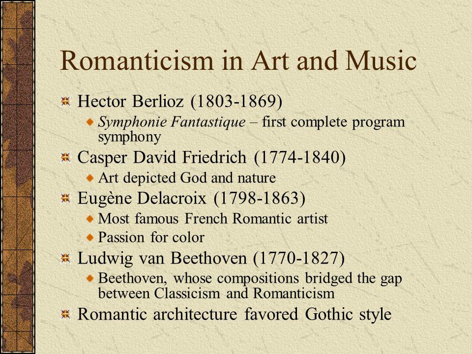 Romanticism in Art and Music Hector Berlioz (1803-1869) Symphonie Fantastique – first complete program symphony Casper David Friedrich (1774-1840) Art