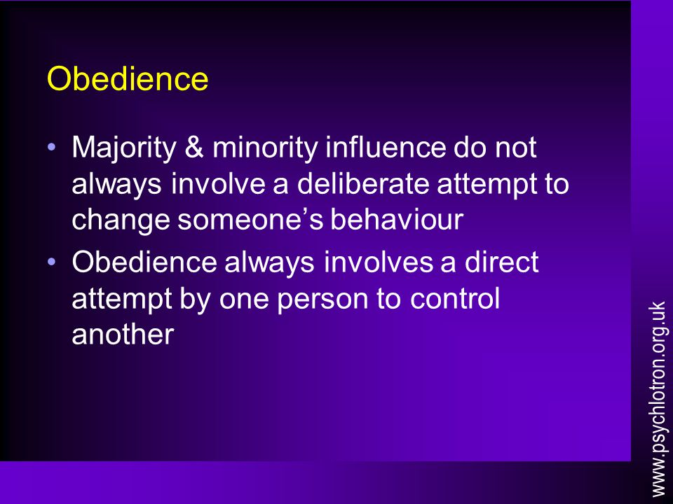 Obedience Majority & minority influence do not always involve a deliberate attempt to change someone's behaviour Obedience always involves a direct at