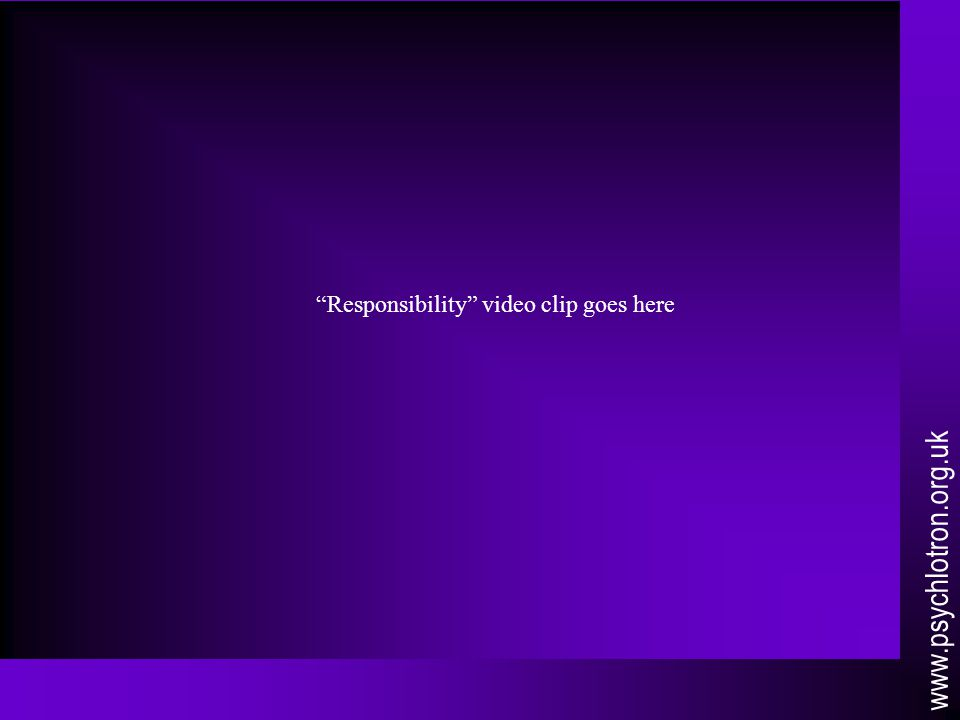 Responsibility video clip goes here