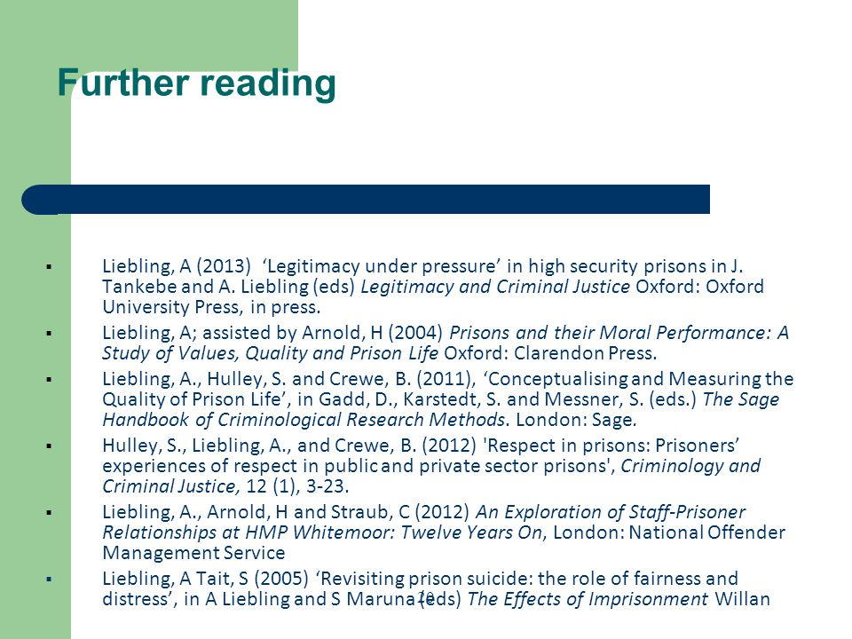 20 Further reading  Liebling, A (2013) 'Legitimacy under pressure' in high security prisons in J.