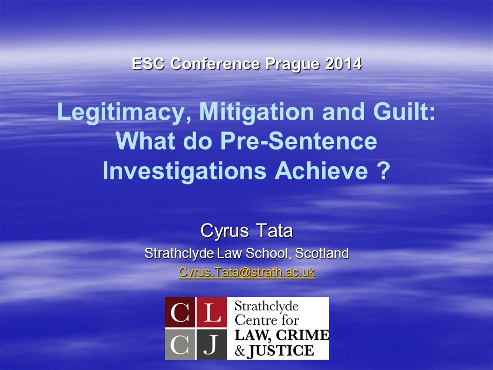 ESC Conference Prague 2014 ESC Conference Prague 2014 Legitimacy, Mitigation and Guilt: What do Pre-Sentence Investigations Achieve .