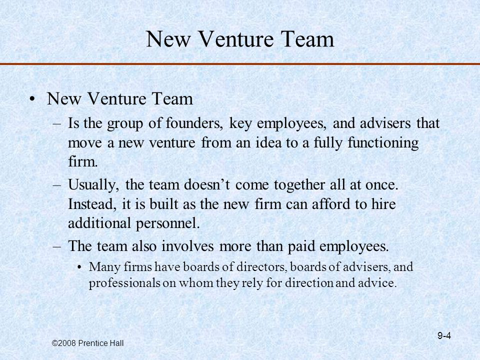 ©2008 Prentice Hall 9-15 Rounding Out the Team: The Role of Professional Advisors Board of Advisers Lenders and InvestorsOther Professionals