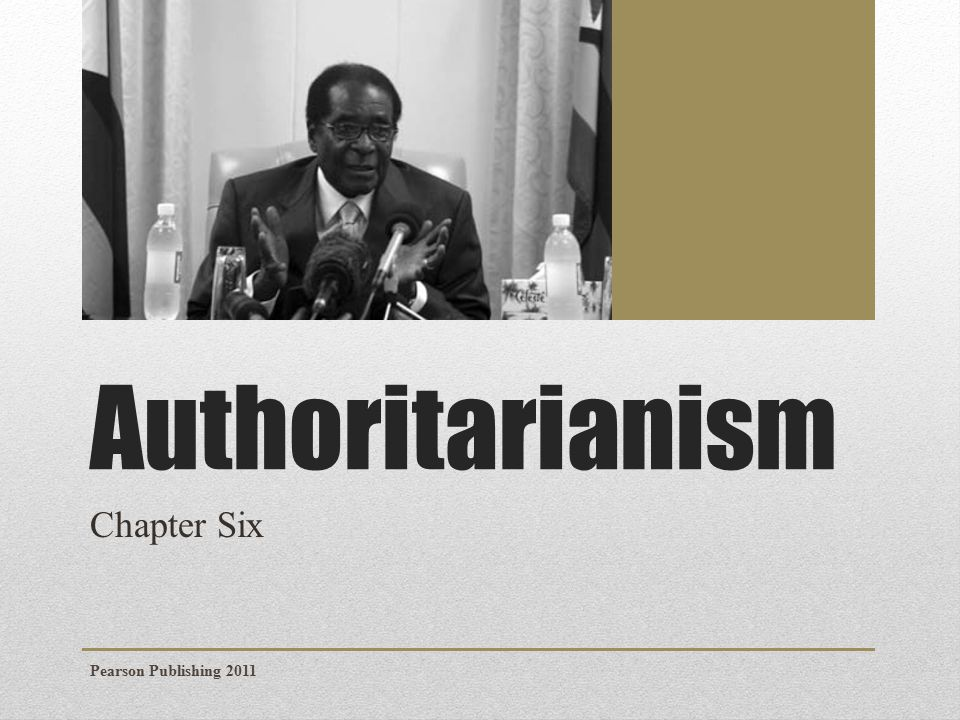 Authoritarianism Chapter Six Pearson Publishing 2011