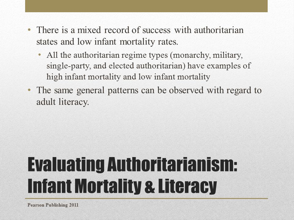 Evaluating Authoritarianism: Infant Mortality & Literacy There is a mixed record of success with authoritarian states and low infant mortality rates.