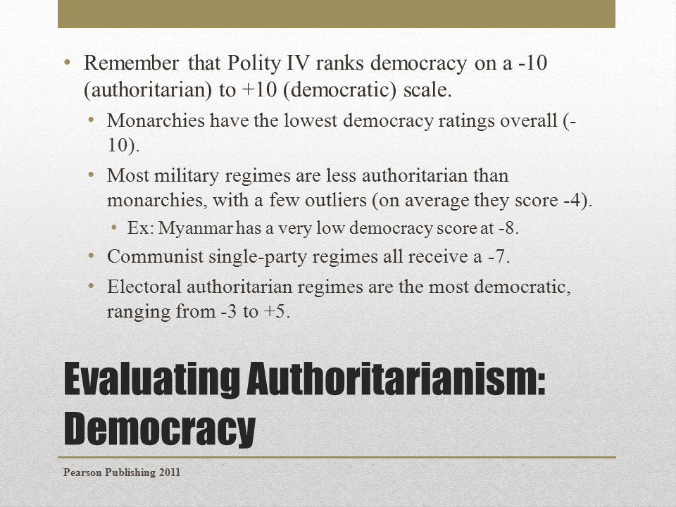 Evaluating Authoritarianism: Democracy Remember that Polity IV ranks democracy on a -10 (authoritarian) to +10 (democratic) scale.