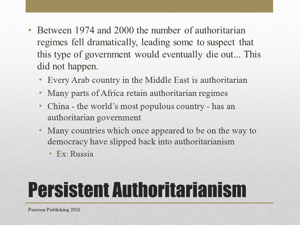 Persistent Authoritarianism Between 1974 and 2000 the number of authoritarian regimes fell dramatically, leading some to suspect that this type of government would eventually die out...