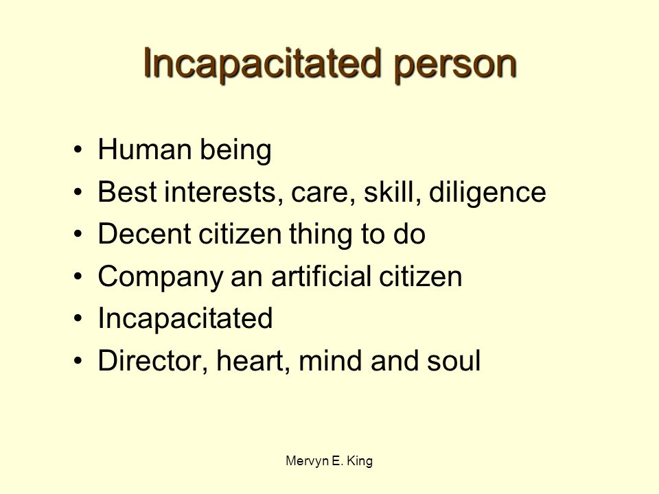 Mervyn E. King Incapacitated person Human being Best interests, care, skill, diligence Decent citizen thing to do Company an artificial citizen Incapa