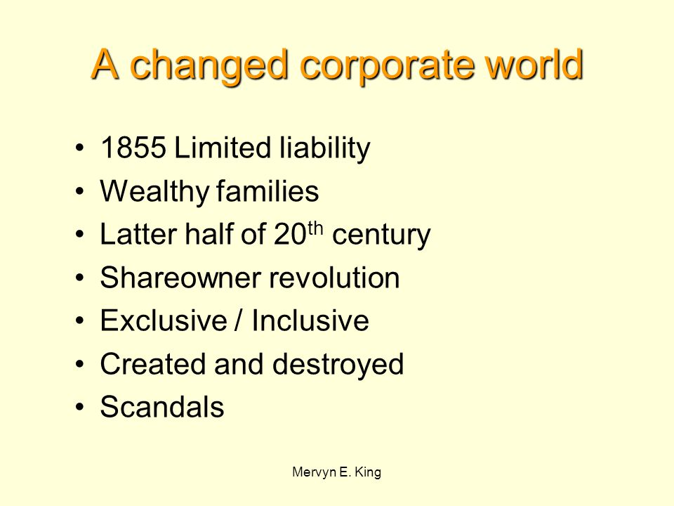 Mervyn E. King A changed corporate world 1855 Limited liability Wealthy families Latter half of 20 th century Shareowner revolution Exclusive / Inclus