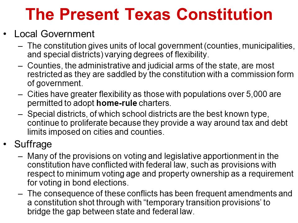 The Present Texas Constitution Local Government –The constitution gives units of local government (counties, municipalities, and special districts) va