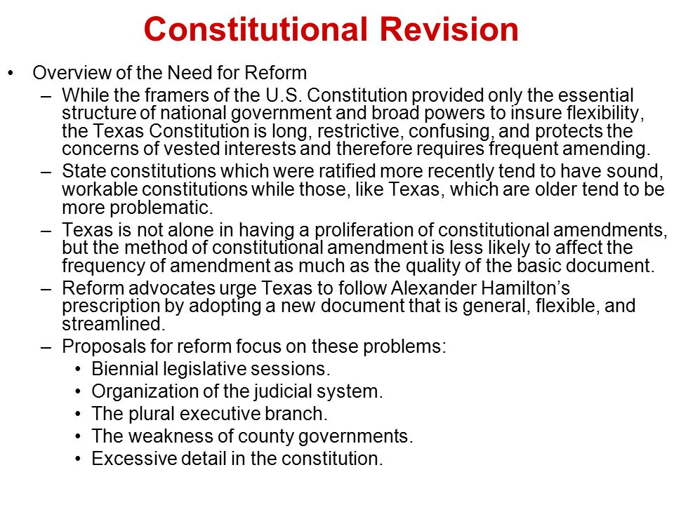 Constitutional Revision Overview of the Need for Reform –While the framers of the U.S. Constitution provided only the essential structure of national